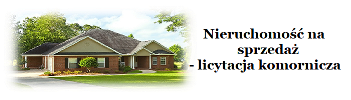 Nieruchomość na sprzedaż - licytacja komornicza